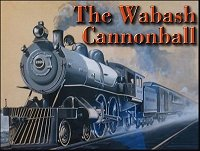 Click here to see more information about the song and the legend of the 'Wabash Cannonball'